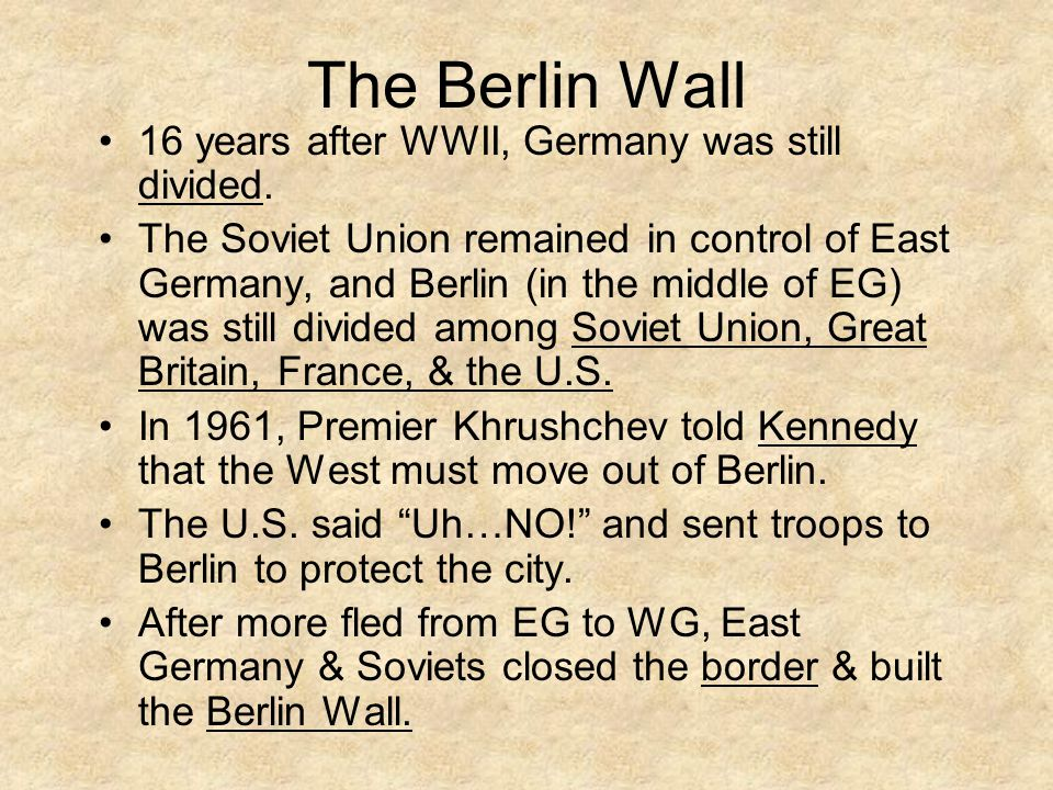 The Berlin Wall 16 years after WWII, Germany was still divided.