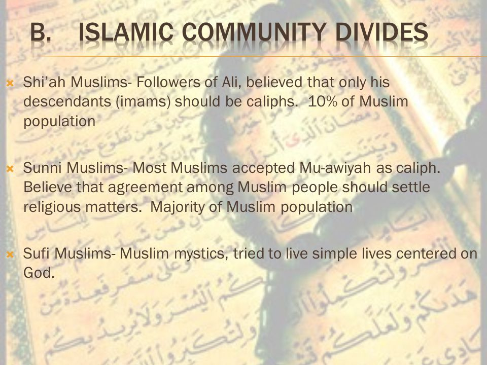  Shi'ah Muslims- Followers of Ali, believed that only his descendants (imams) should be caliphs.