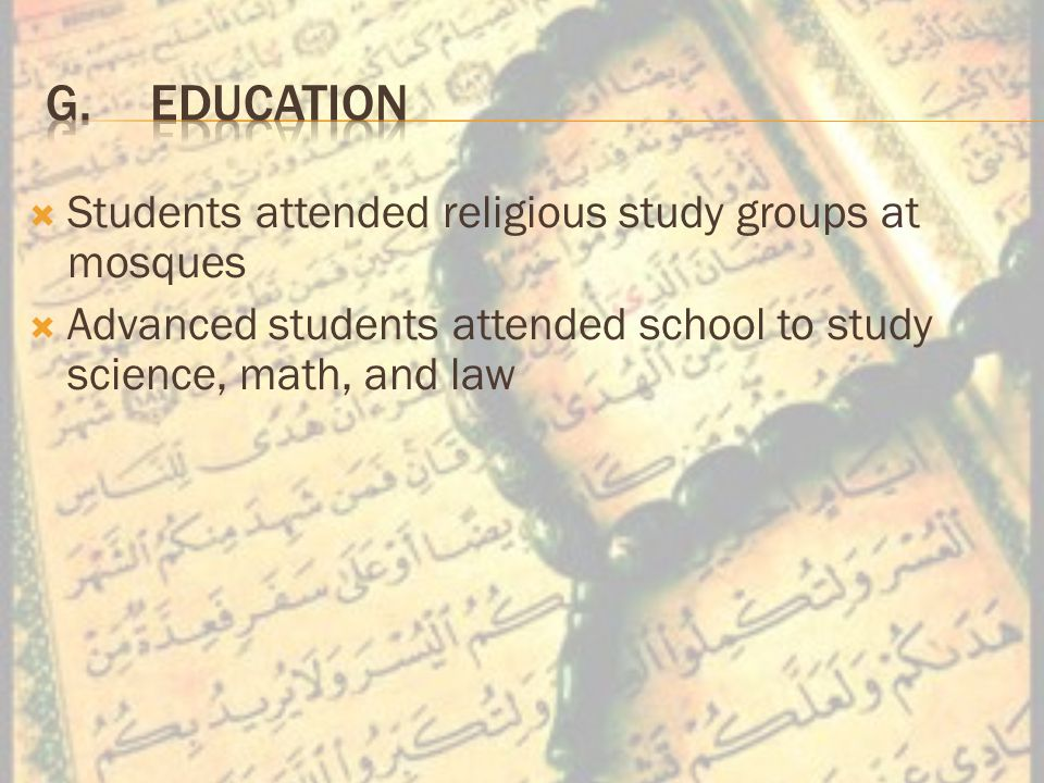  Students attended religious study groups at mosques  Advanced students attended school to study science, math, and law