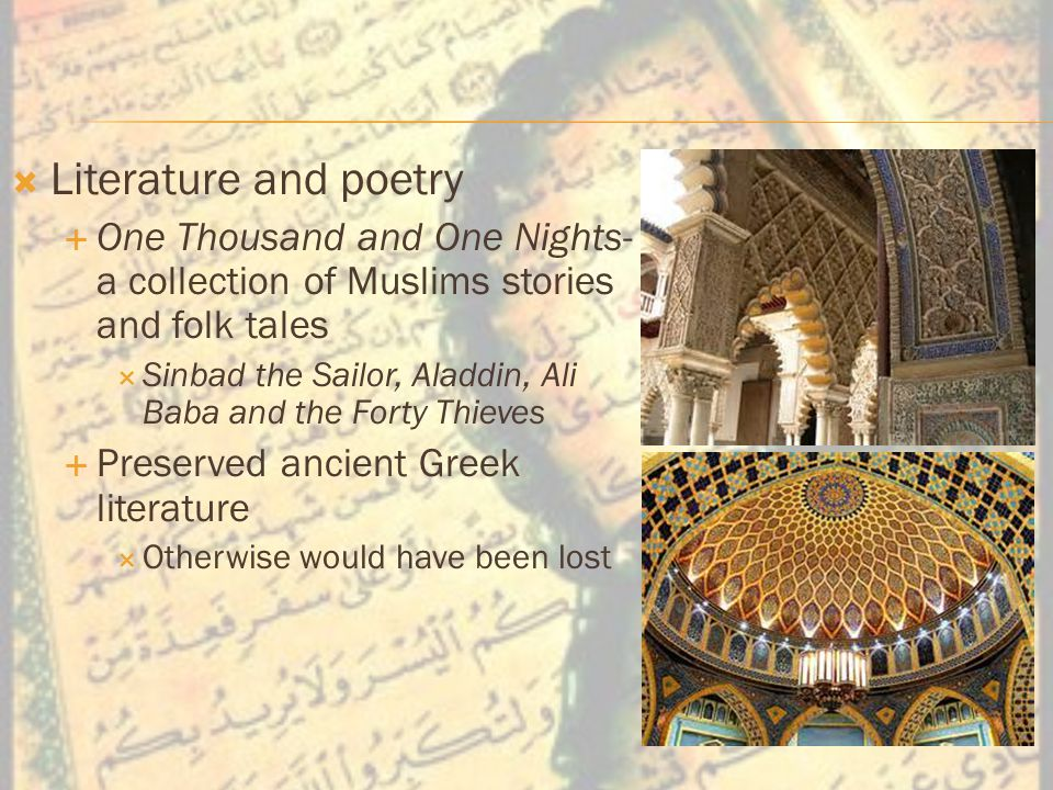  Literature and poetry  One Thousand and One Nights- a collection of Muslims stories and folk tales  Sinbad the Sailor, Aladdin, Ali Baba and the Forty Thieves  Preserved ancient Greek literature  Otherwise would have been lost