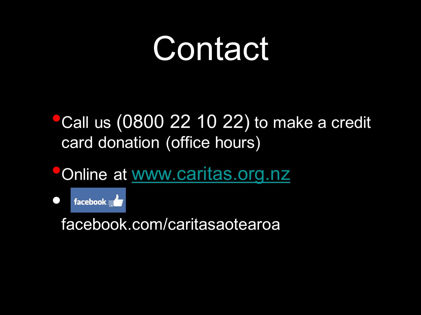 Contact Call us (0800 22 10 22) to make a credit card donation (office hours) Online at www.caritas.org.nz www.caritas.org.nz facebook.com/caritasaote