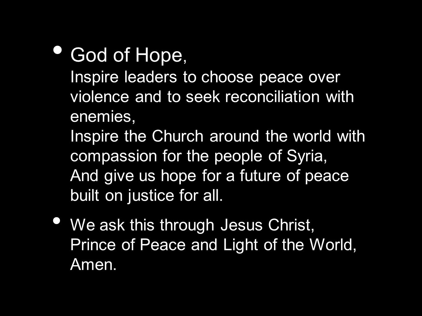 God of Hope, Inspire leaders to choose peace over violence and to seek reconciliation with enemies, Inspire the Church around the world with compassio