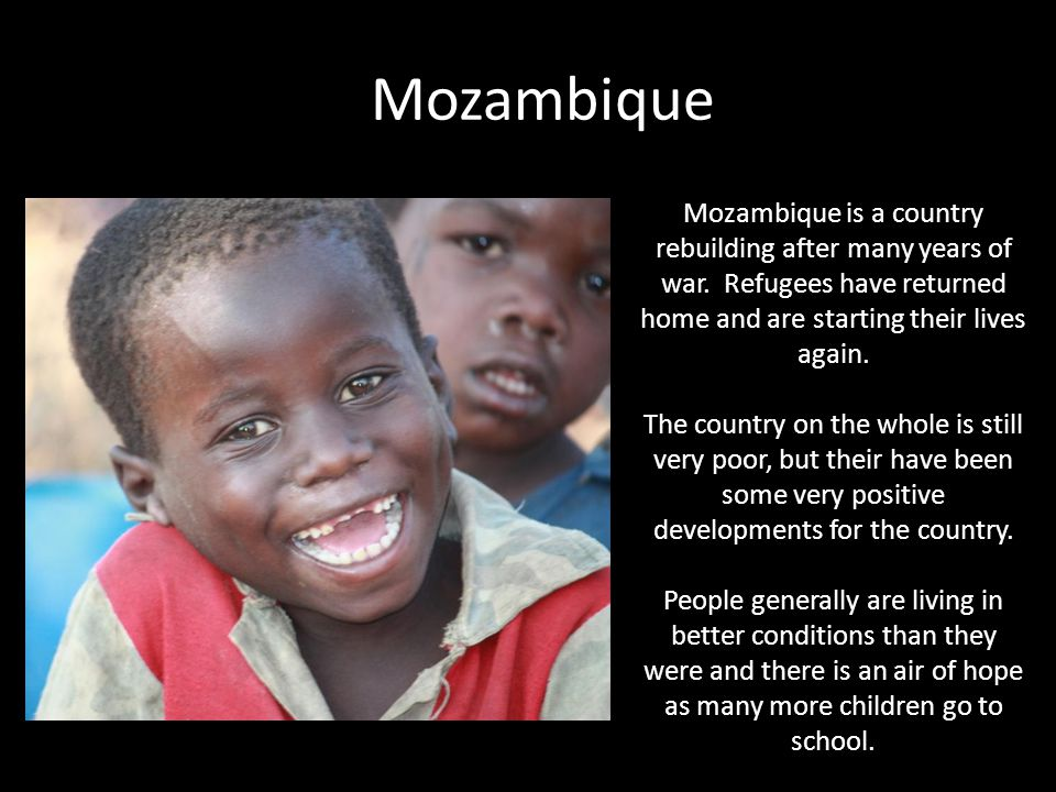 Mozambique Mozambique is a country rebuilding after many years of war.