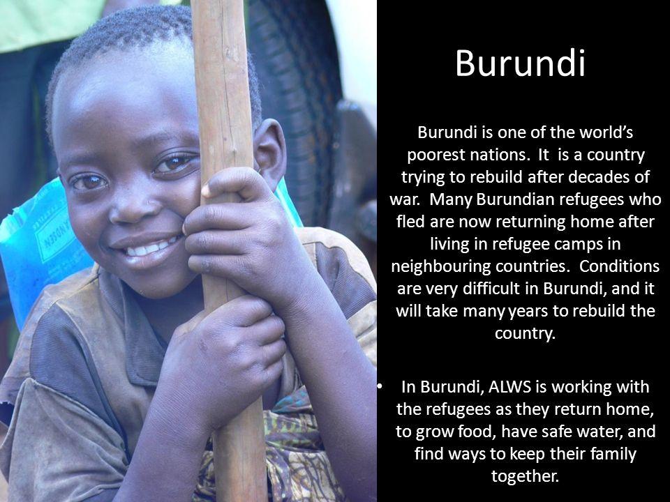 Burundi Burundi is one of the world's poorest nations.