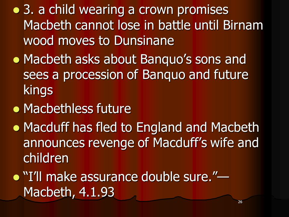 26 3. a child wearing a crown promises Macbeth cannot lose in battle until Birnam wood moves to Dunsinane 3. a child wearing a crown promises Macbeth