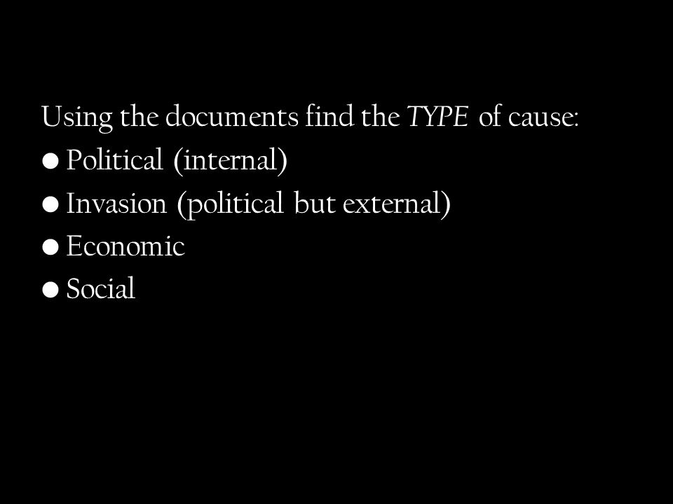 Using the documents find the TYPE of cause: Political (internal) Invasion (political but external) Economic Social