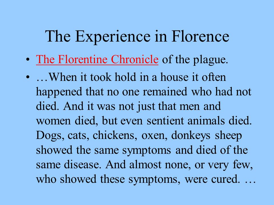 The Experience in Florence The Florentine Chronicle of the plague.The Florentine Chronicle …When it took hold in a house it often happened that no one remained who had not died.
