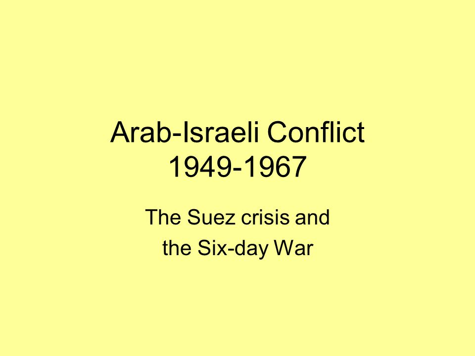 Arab-Israeli Conflict 1949-1967 The Suez crisis and the Six-day War