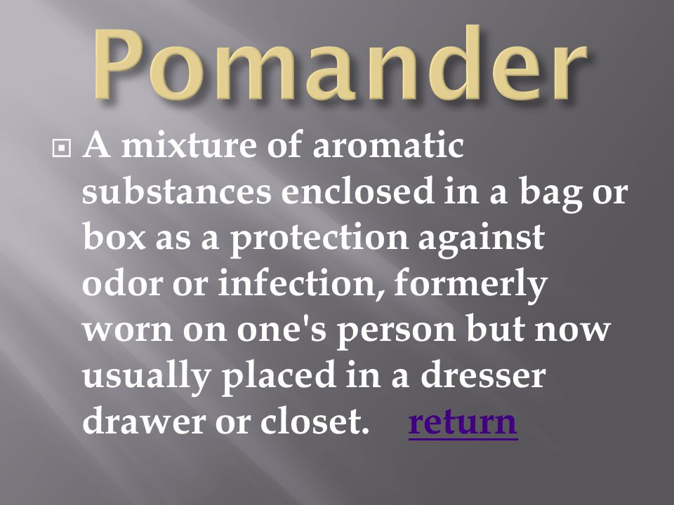  A mixture of aromatic substances enclosed in a bag or box as a protection against odor or infection, formerly worn on one s person but now usually placed in a dresser drawer or closet.