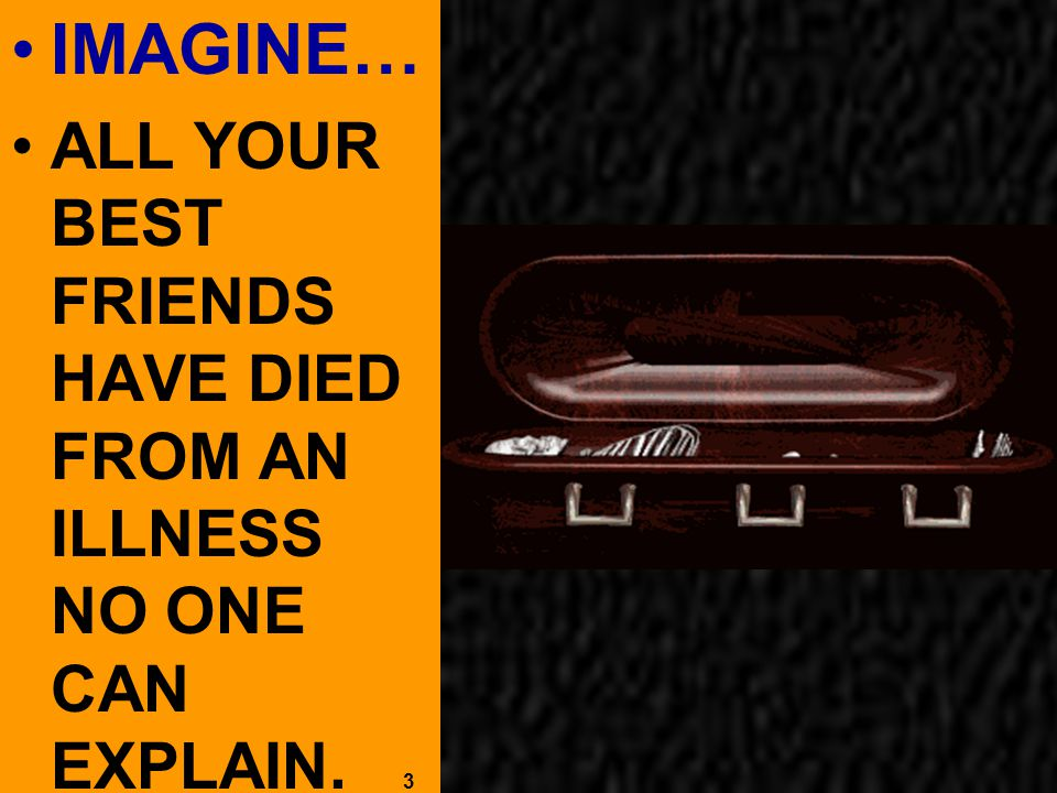 IMAGINE… ALL YOUR BEST FRIENDS HAVE DIED FROM AN ILLNESS NO ONE CAN EXPLAIN. 3