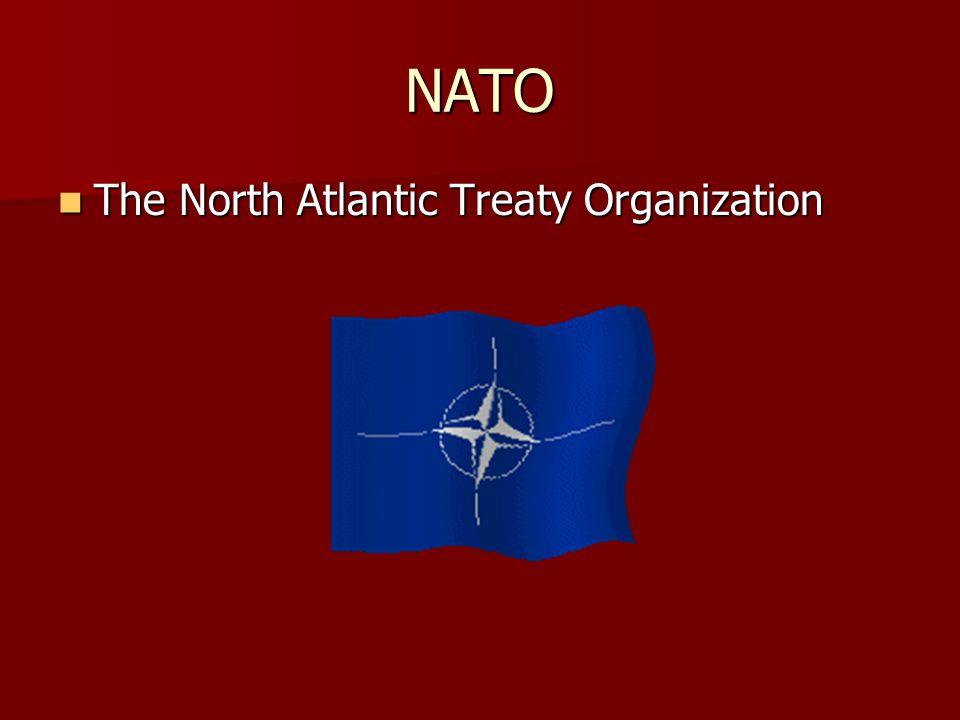 NATO The North Atlantic Treaty Organization The North Atlantic Treaty Organization