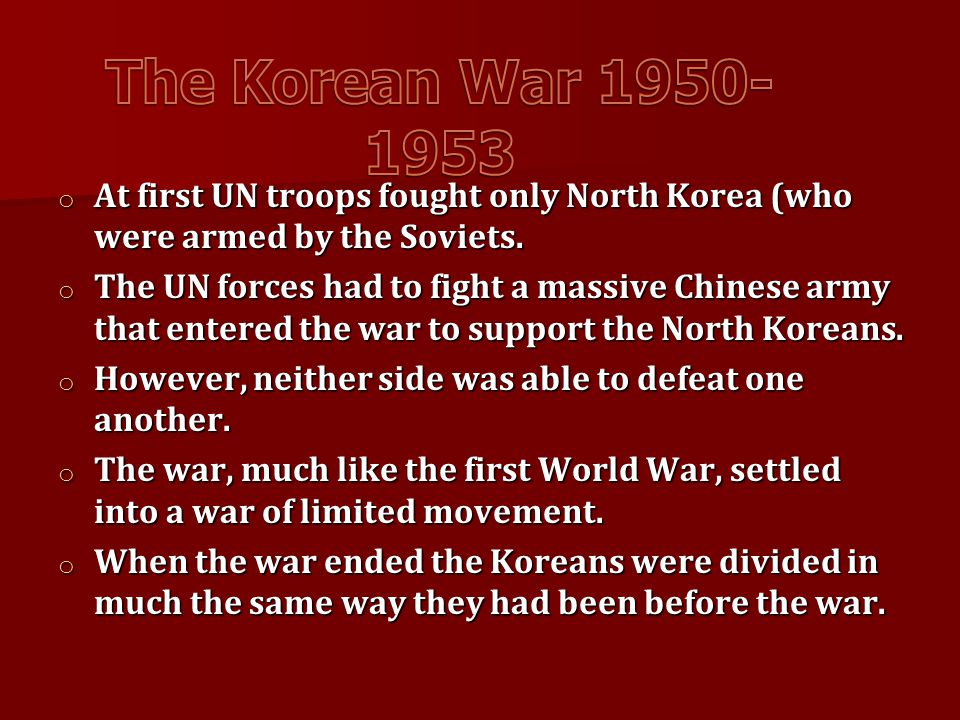o At first UN troops fought only North Korea (who were armed by the Soviets. o The UN forces had to fight a massive Chinese army that entered the war