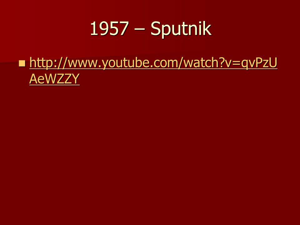 1957 – Sputnik http://www.youtube.com/watch?v=qvPzU AeWZZY http://www.youtube.com/watch?v=qvPzU AeWZZY http://www.youtube.com/watch?v=qvPzU AeWZZY htt