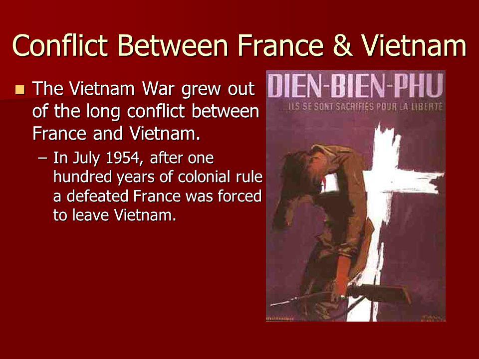 Conflict Between France & Vietnam The Vietnam War grew out of the long conflict between France and Vietnam. The Vietnam War grew out of the long confl