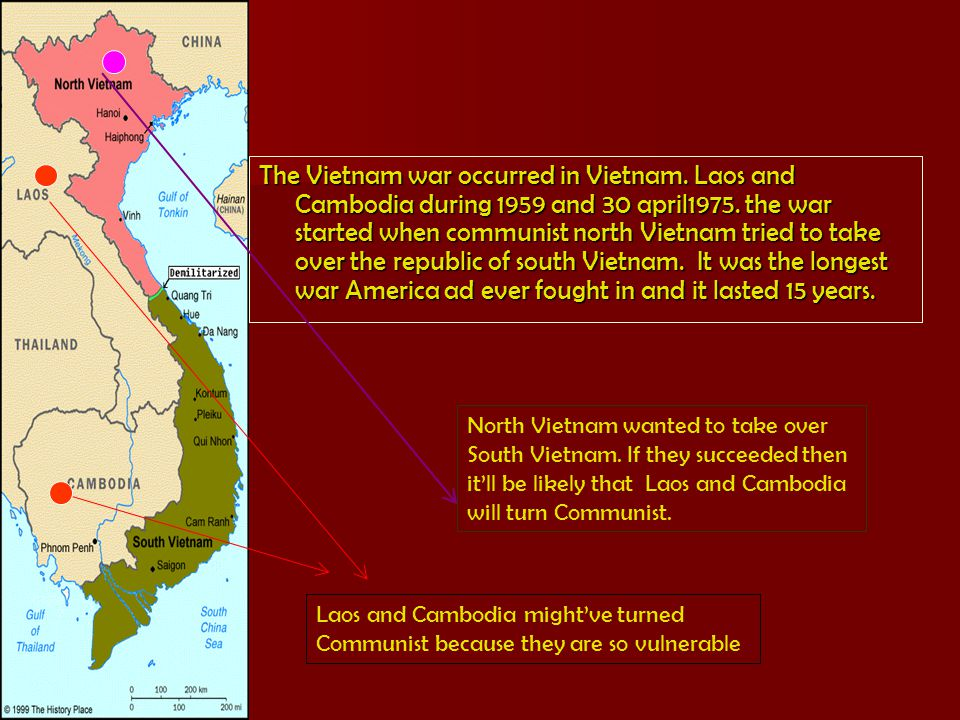 The Vietnam war occurred in Vietnam. Laos and Cambodia during 1959 and 30 april1975. the war started when communist north Vietnam tried to take over t