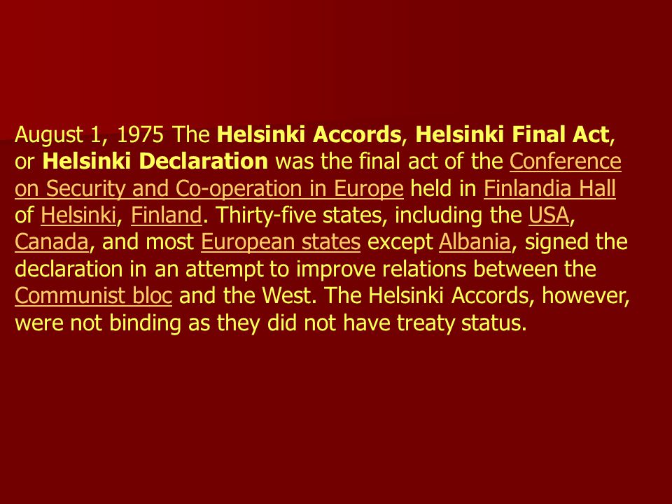 August 1, 1975 The Helsinki Accords, Helsinki Final Act, or Helsinki Declaration was the final act of the Conference on Security and Co-operation in E