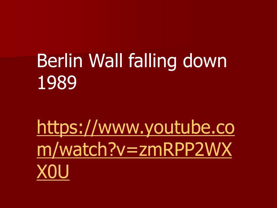 Berlin Wall falling down 1989 https://www.youtube.co m/watch?v=zmRPP2WX X0U