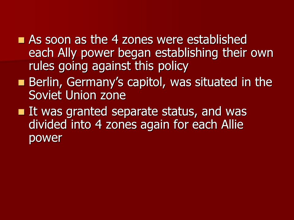 As soon as the 4 zones were established each Ally power began establishing their own rules going against this policy As soon as the 4 zones were estab