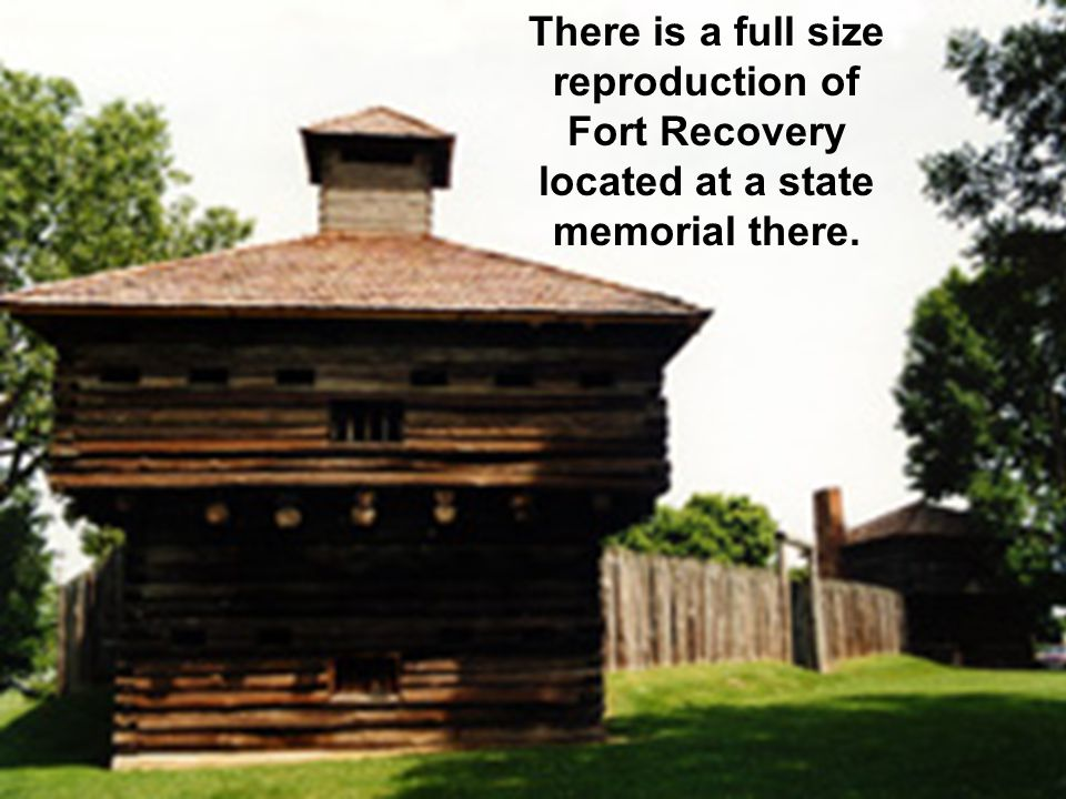 There is a full size reproduction of Fort Recovery located at a state memorial there.