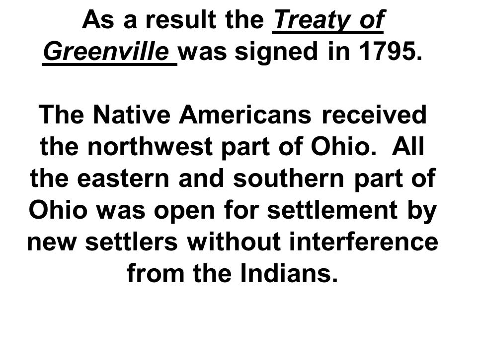 As a result the Treaty of Greenville was signed in 1795.