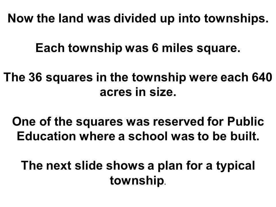 Now the land was divided up into townships. Each township was 6 miles square.