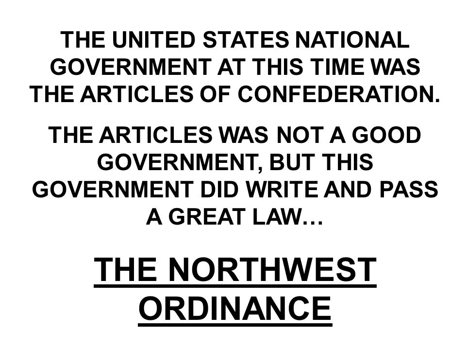 The following steps were to be followed to become a new state in the United States: 1)A governor and 3 judges governed the territory until… 2) 5,000 free men elected a legislature (law making group) to make laws for the territory (A representative from the territory was sent to the United States capital to represent the new territory.) 3) When 60,000 free men moved to the territory a constitution ( a plan of government) for the new states was written 4) When the constitution was written the new territory could ask the Congress of the United States to become a new state in the United States
