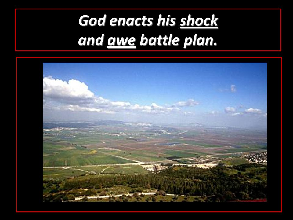 God enacts his shock and awe battle plan.
