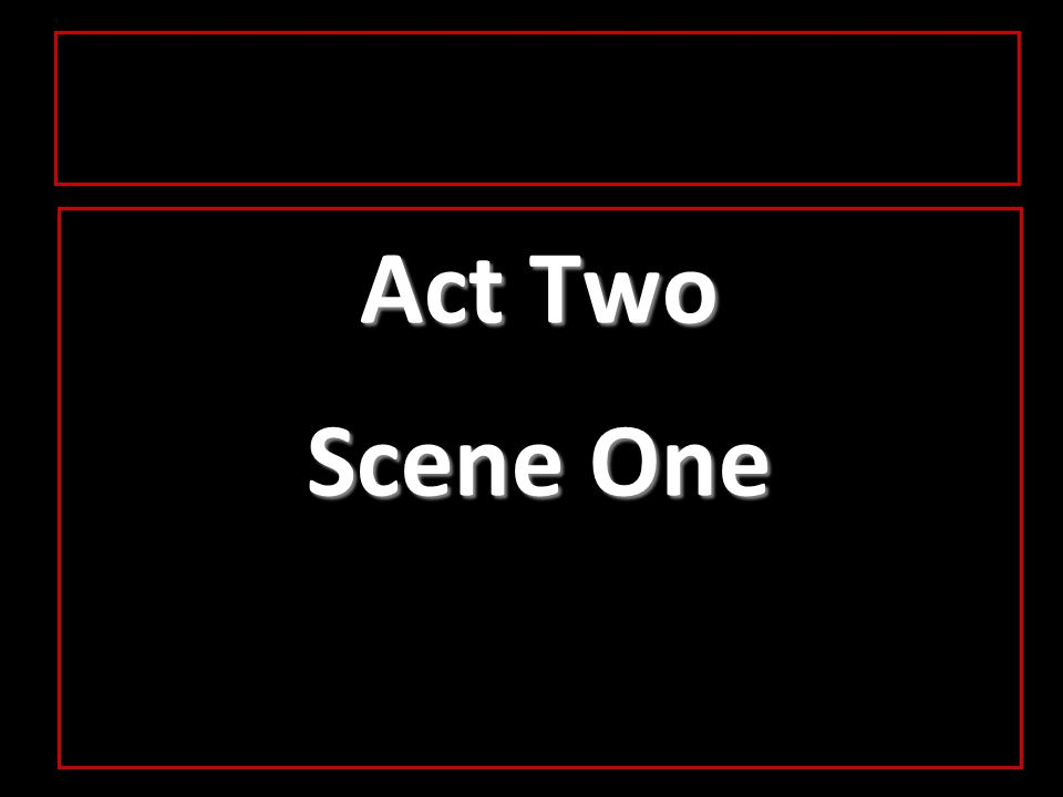 Act Two Scene One
