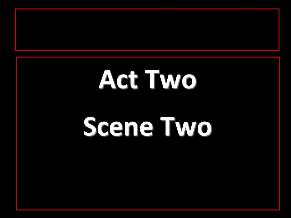 Act Two Scene Two
