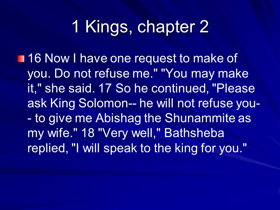 1 Kings, chapter 2 16 Now I have one request to make of you.