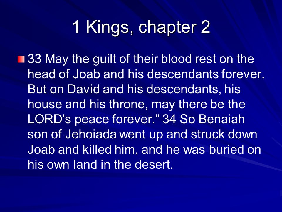 1 Kings, chapter 2 33 May the guilt of their blood rest on the head of Joab and his descendants forever.