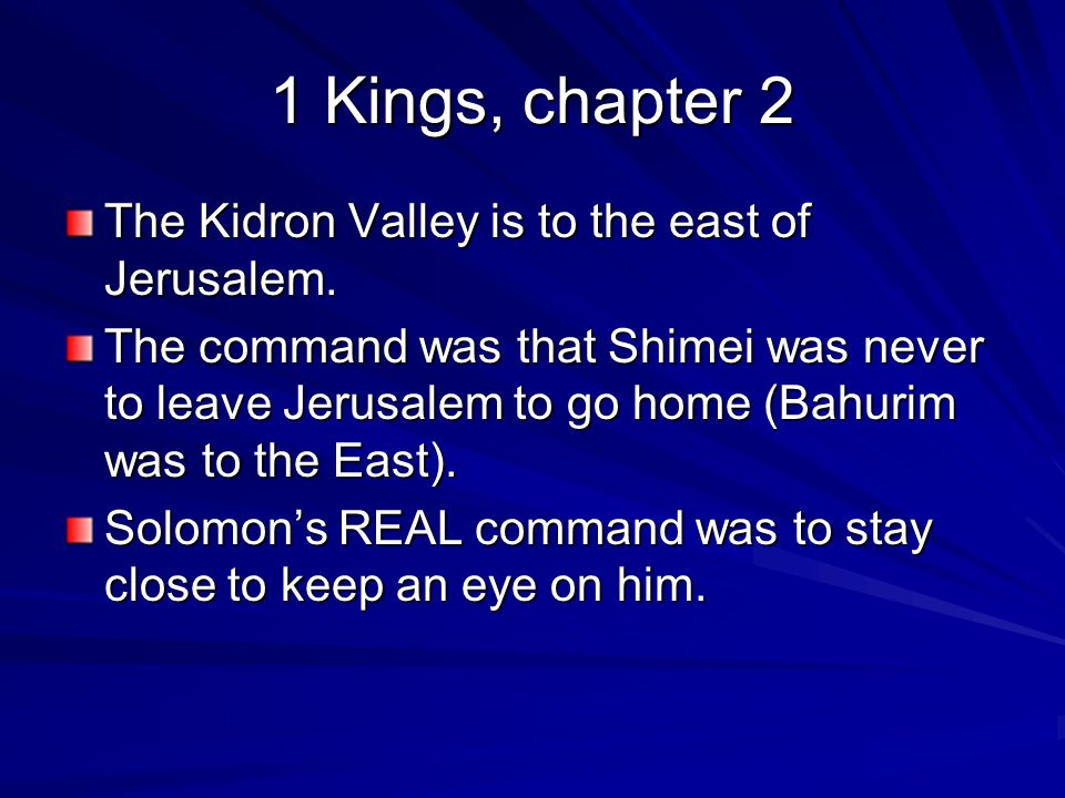 1 Kings, chapter 2 The Kidron Valley is to the east of Jerusalem.