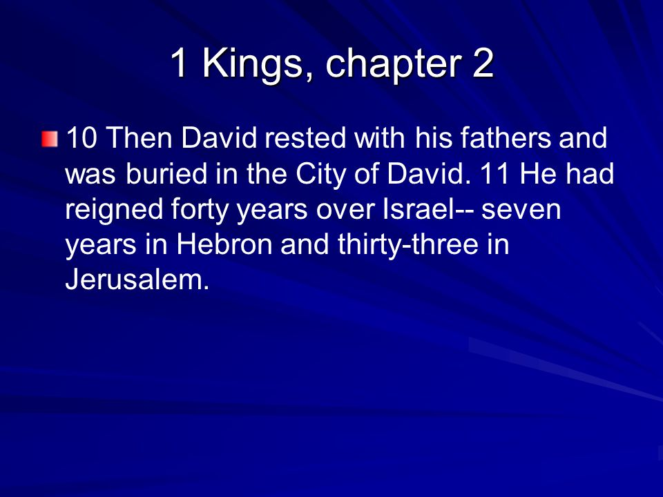 1 Kings, chapter 2 10 Then David rested with his fathers and was buried in the City of David.