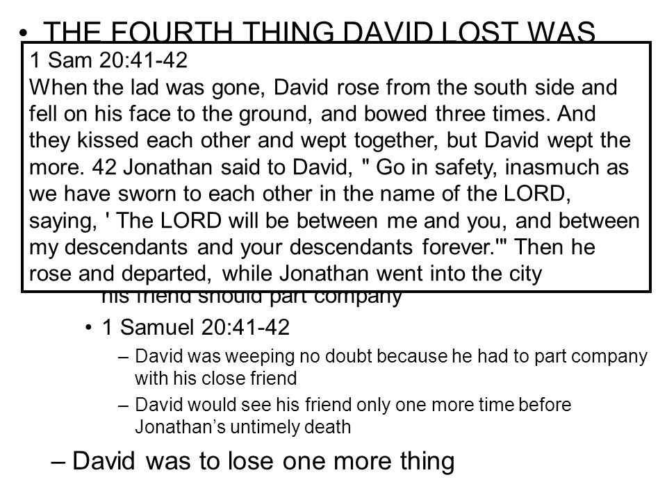 THE FOURTH THING DAVID LOST WAS HIS BEST FRIEND –Picture David, out of breath, having just come in from Ramah, talking with his old friend –At first J