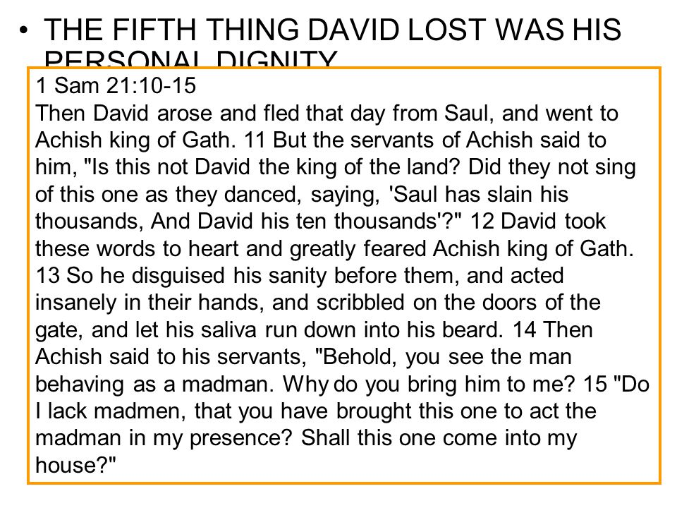THE FIFTH THING DAVID LOST WAS HIS PERSONAL DIGNITY –In chapter 21, David goes into the city of the priests, called Nob. –1 Samuel 21:10-15 David fled
