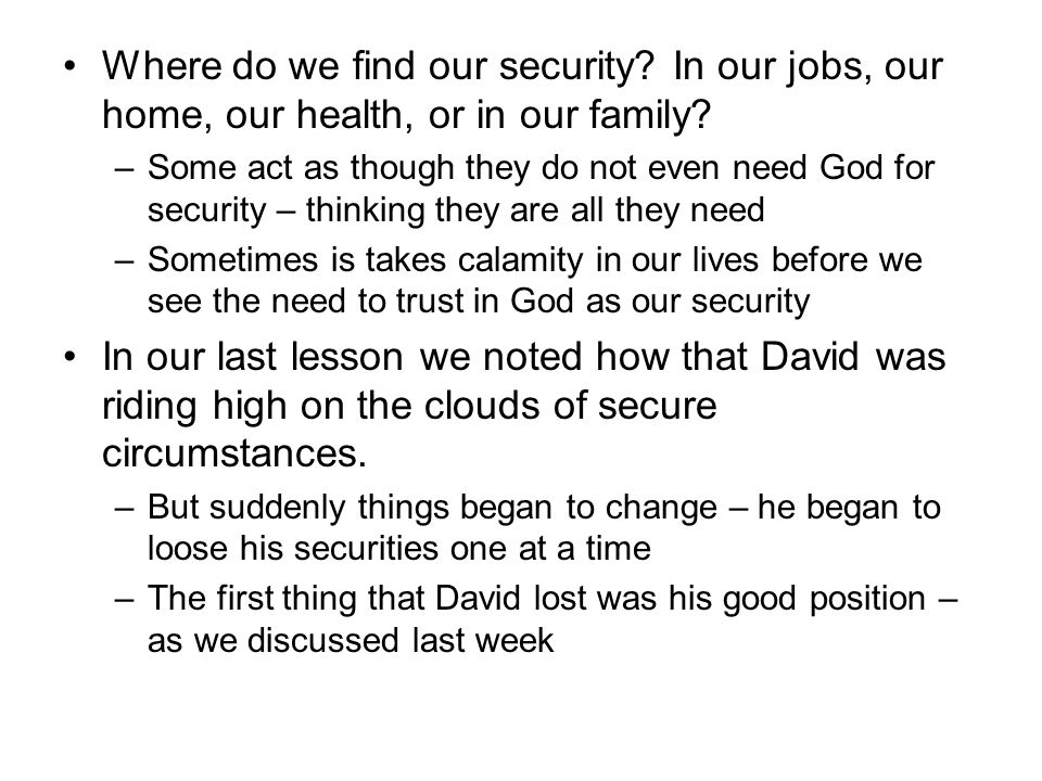 THE SECOND THING DAVID LOST WAS HIS WIFE MICHAL –You will remember that David had to escape during the night to save his life – and Michal now is going to take steps to cover her tracts –1 Samuel 19:13-17 Now, was what Michal said here true.