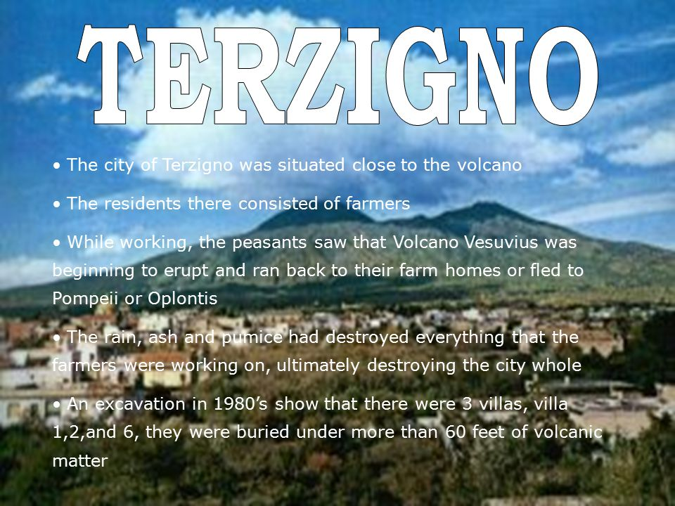 The city of Terzigno was situated close to the volcano The residents there consisted of farmers While working, the peasants saw that Volcano Vesuvius