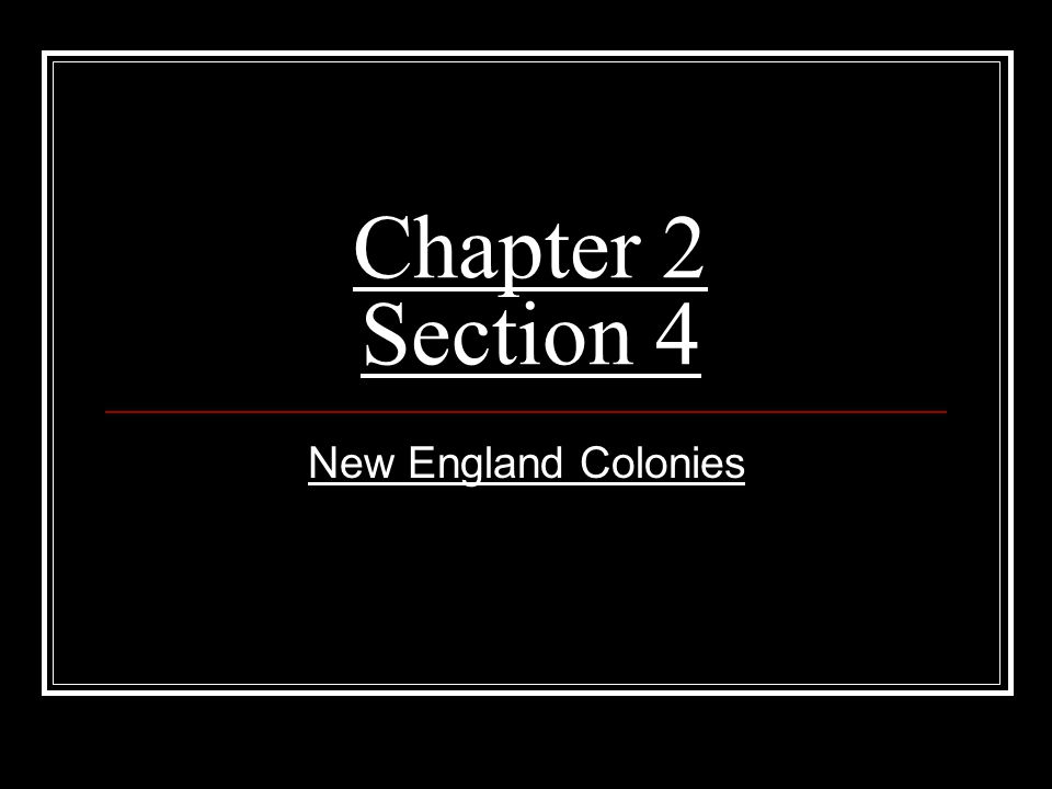 Chapter 2 Section 4 New England Colonies