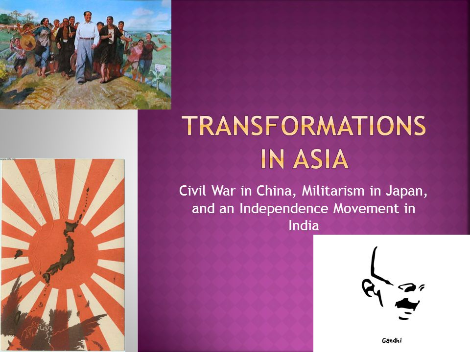 Civil War in China, Militarism in Japan, and an Independence Movement in India