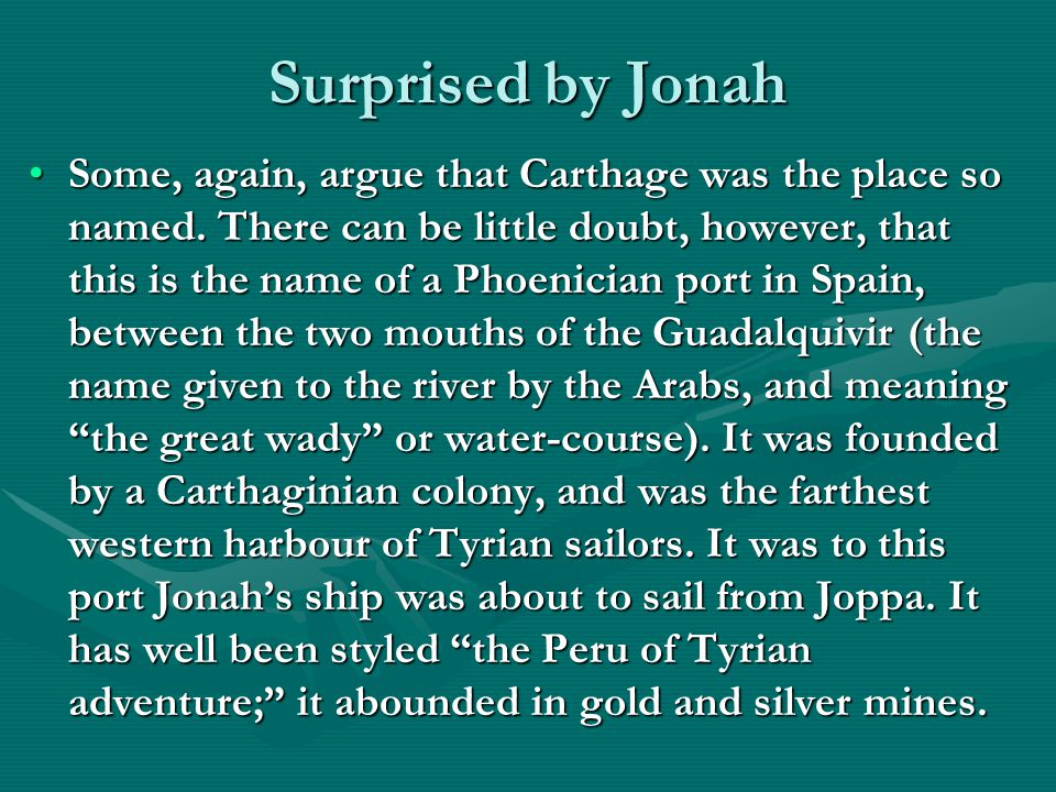 Surprised by Jonah Some, again, argue that Carthage was the place so named.