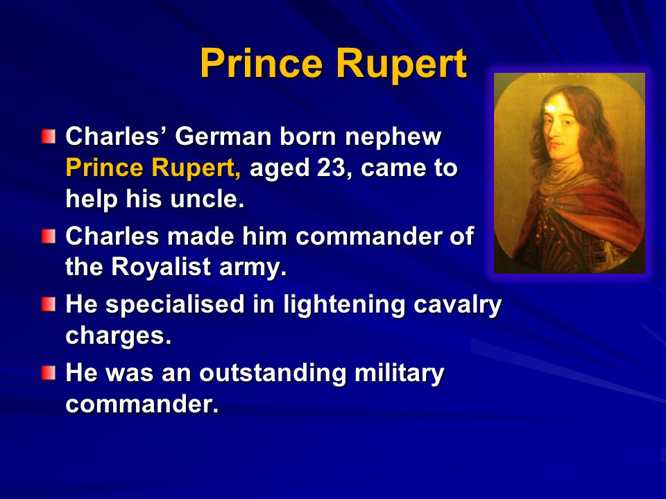 Prince Rupert Charles' German born nephew Prince Rupert, aged 23, came to help his uncle.