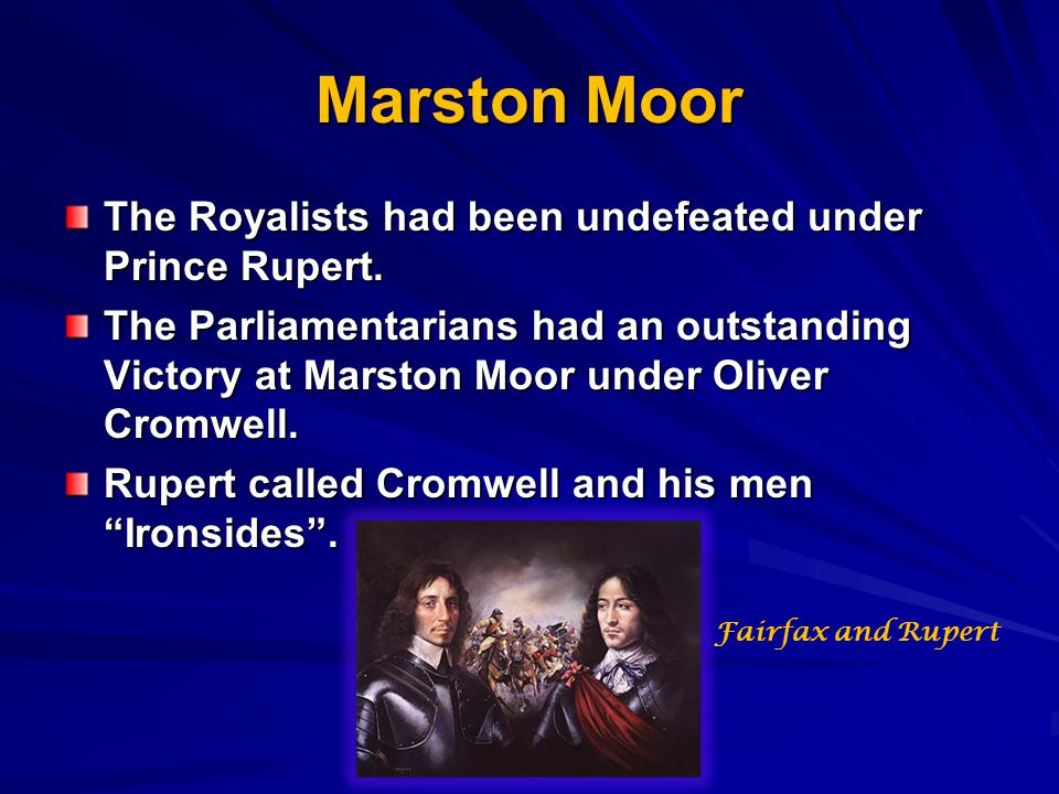 Marston Moor The Royalists had been undefeated under Prince Rupert.