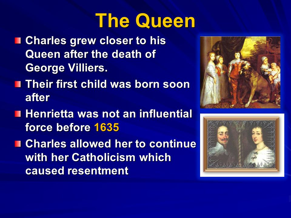 The Queen Charles grew closer to his Queen after the death of George Villiers.