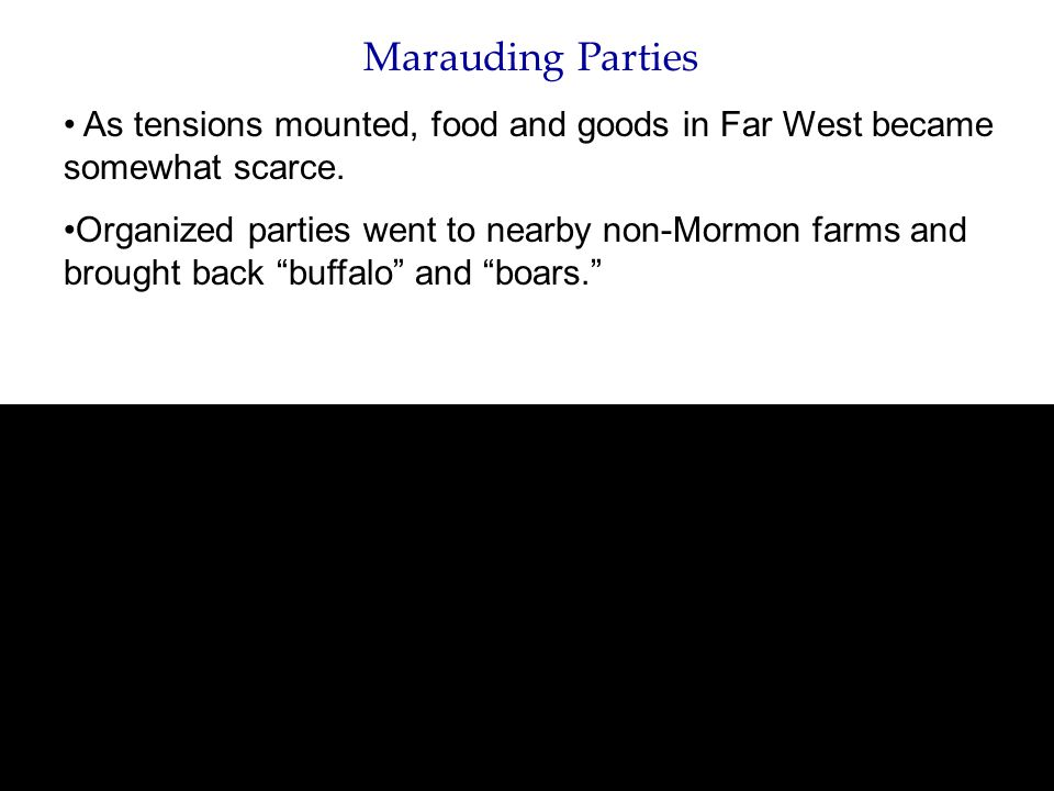 Marauding Parties As tensions mounted, food and goods in Far West became somewhat scarce.