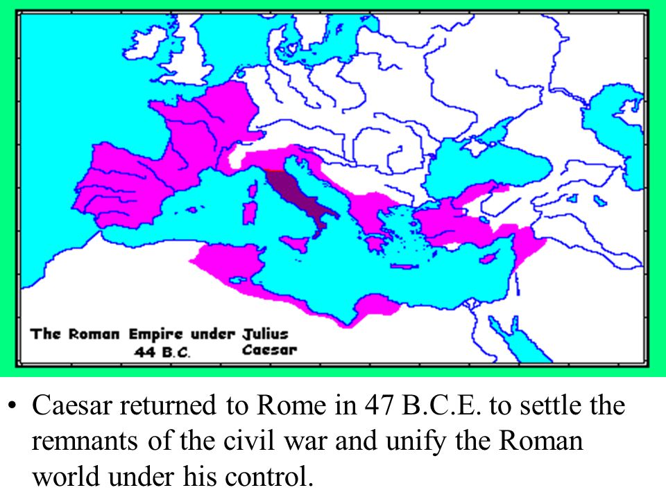 Caesar returned to Rome in 47 B.C.E.