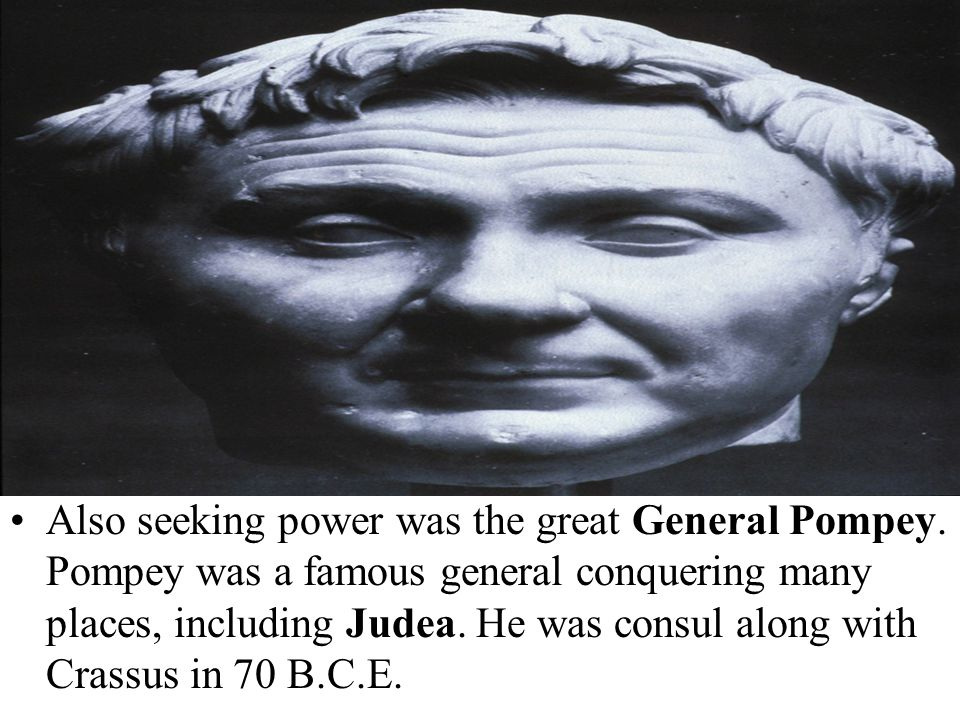 Also seeking power was the great General Pompey.