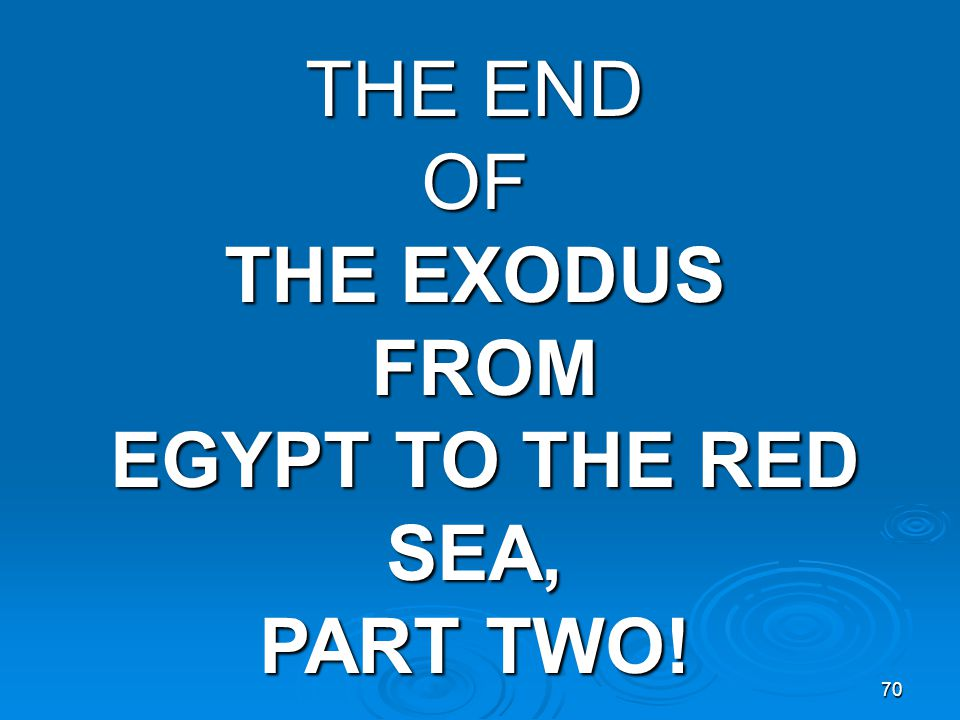 70 THE END OF THE EXODUS FROM EGYPT TO THE RED SEA, PART TWO!