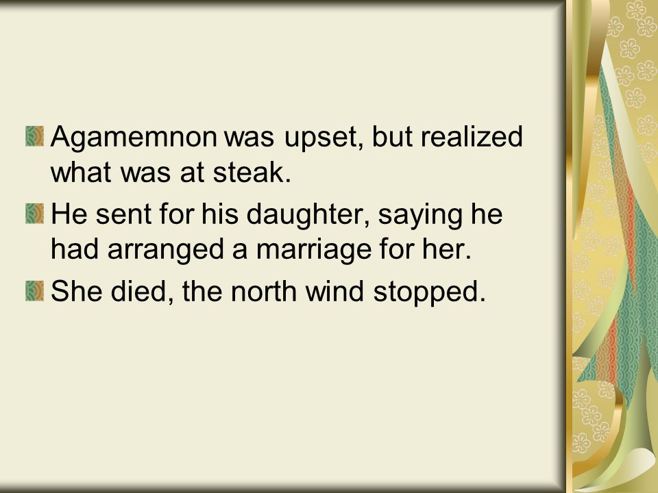 Agamemnon was upset, but realized what was at steak.