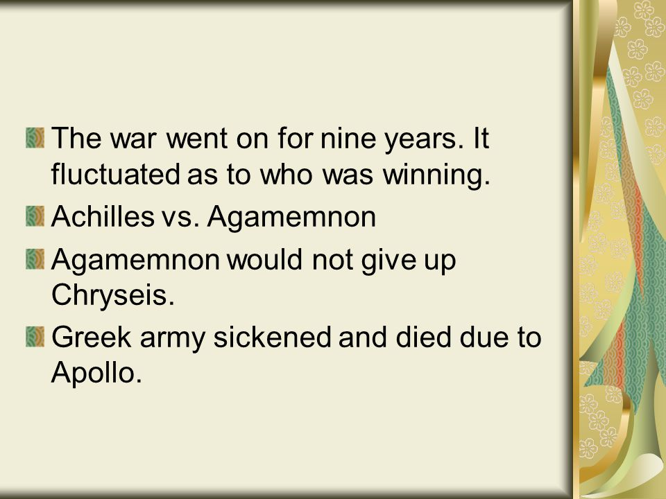The war went on for nine years. It fluctuated as to who was winning.