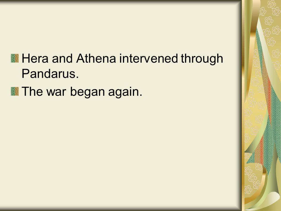 Hera and Athena intervened through Pandarus. The war began again.